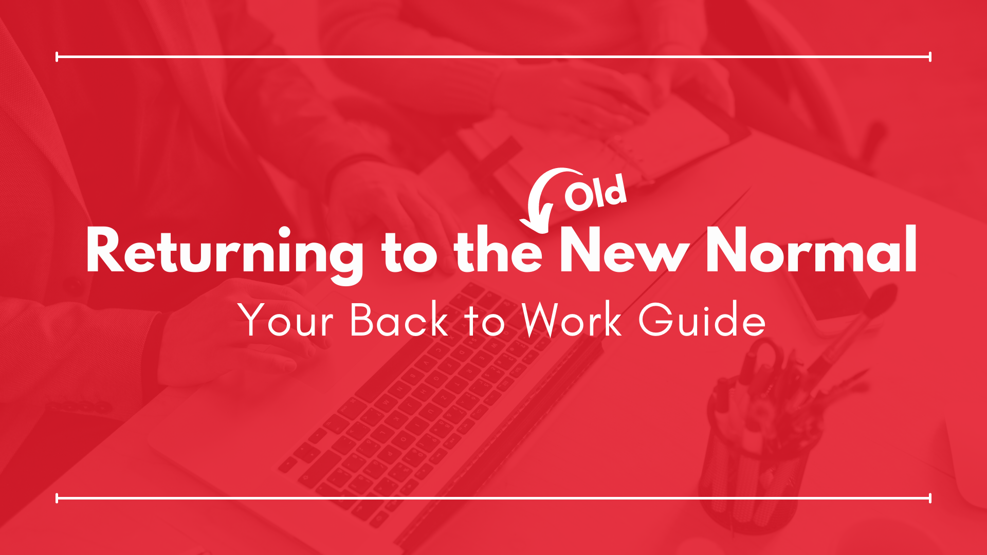 Returning to the (Old) New Normal: Your Back to Work Guide
