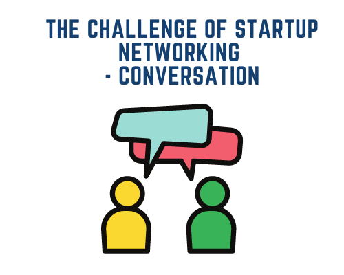 The Challenge of Startup Networking – Conversation