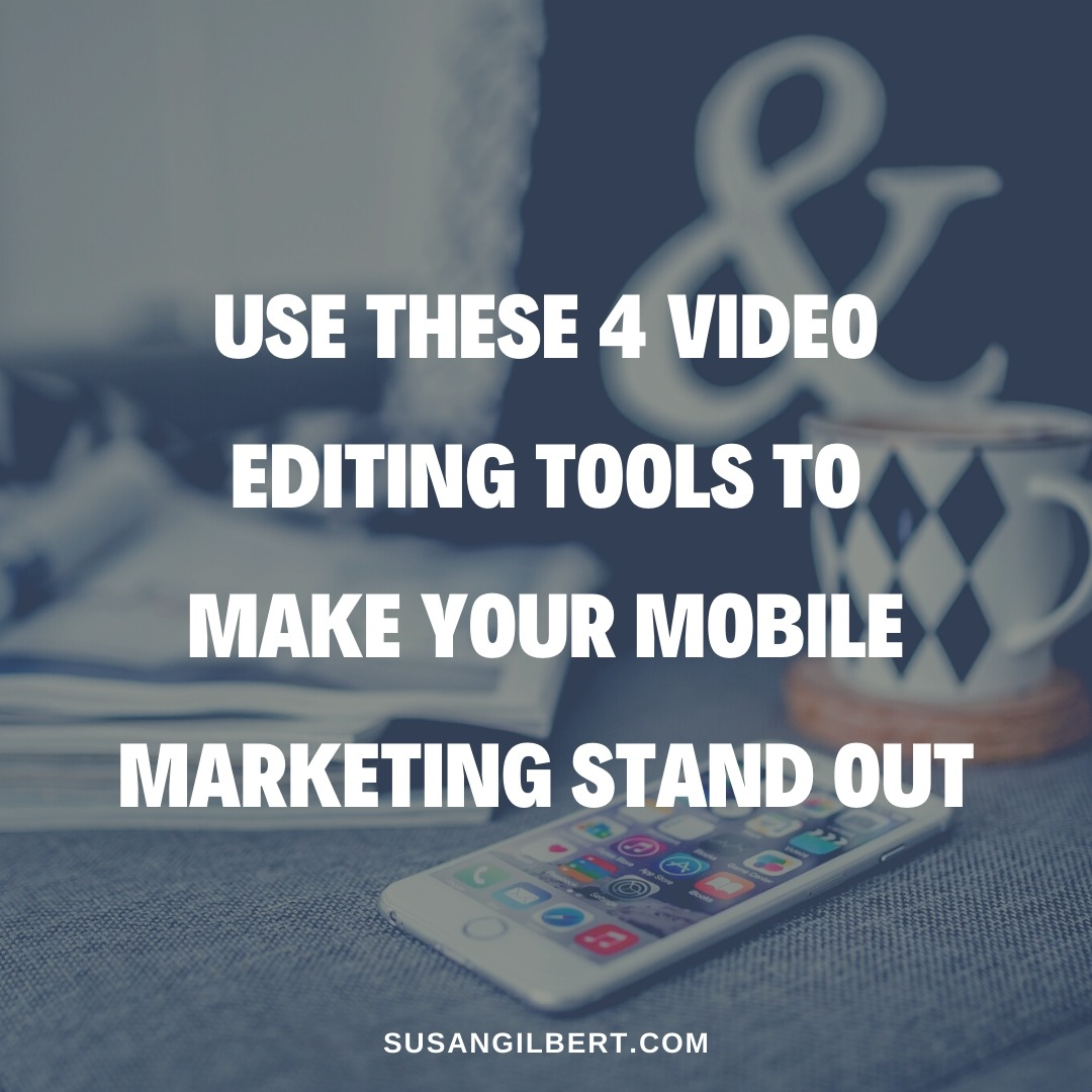 Use These 4 Video Editing Tools to Make Your Mobile Marketing Stand Out