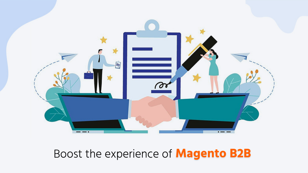 Boost the Experience of Magento B2B With These Amazing Solutions