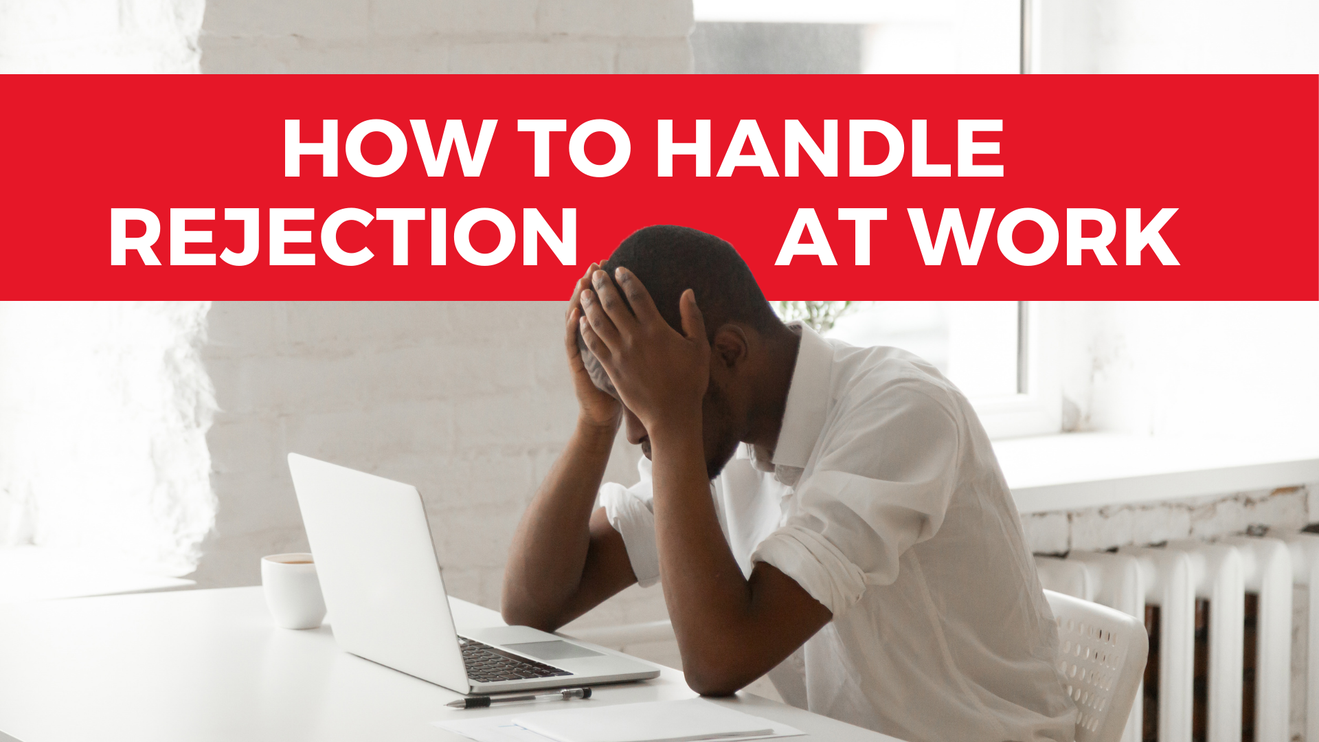 How to Handle Rejection at Work