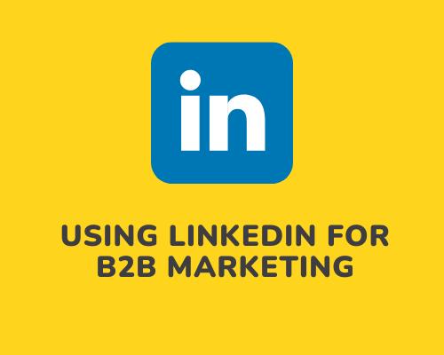 Using LinkedIn for B2B Marketing