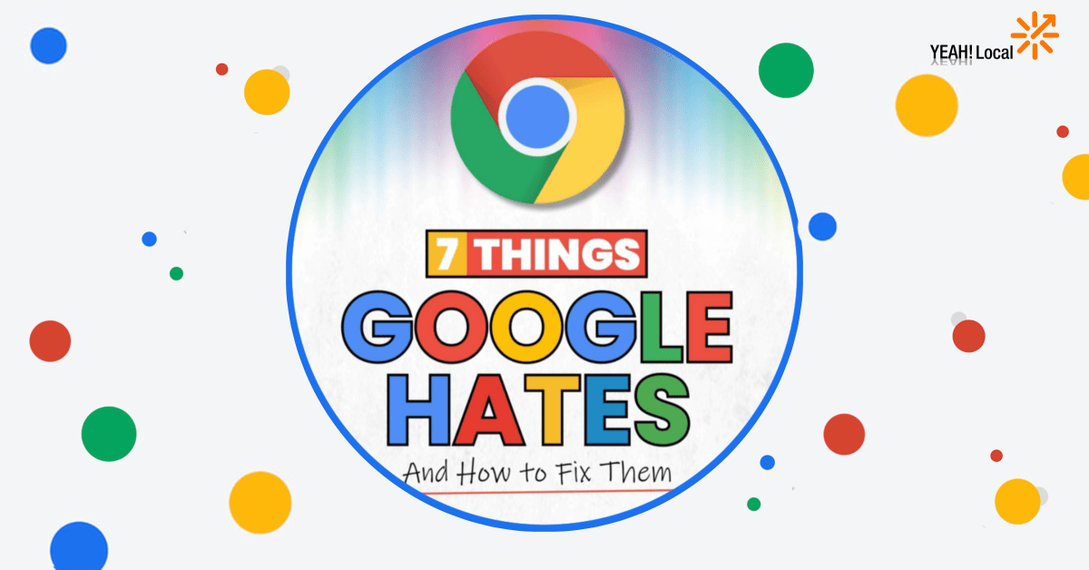 7 Things Google Hates and How to Fix Them